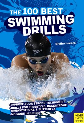 The 100 Best Swimming Drills By Lucero, Blythe